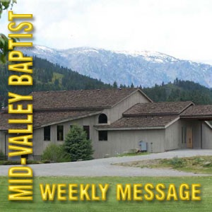 Mid-Valley Baptist Church - Weekly Messages