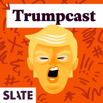 Trumpcast:Slate Podcasts