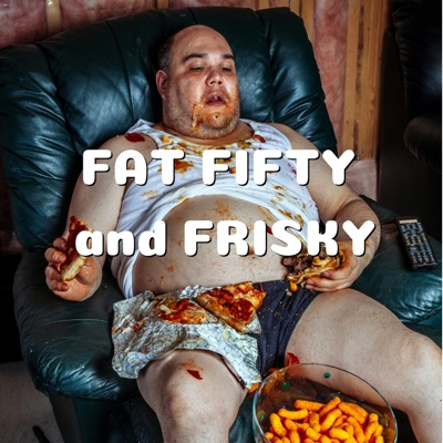 Fat Fifty and Frisky