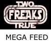 Two True Freaks! Mega Feed artwork