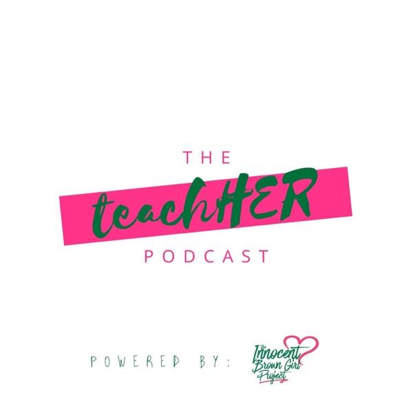 The TeachHER Podcast