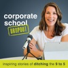 Corporate School Dropout: Inspiring Stories of Ditching the 9 to 5 artwork