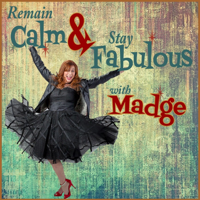 Remain Calm and Stay Fabulous with Madge podcast