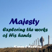 Majesty, Exploring the Works of His Hands podcast