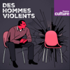 Des hommes violents - France Culture