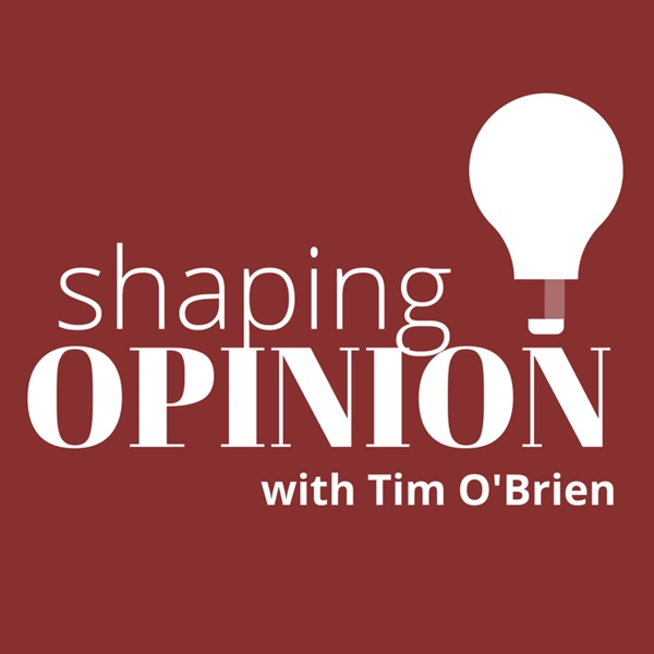 Shaping Opinion – Podcast – Podtail