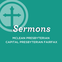 Sermons from McLean Presbyterian & Capital Presbyterian Fairfax podcast