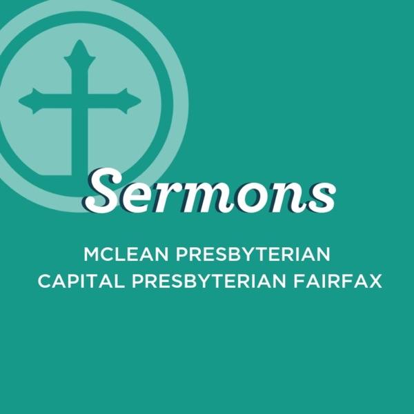 Sermons from McLean Presbyterian & Capital Presbyterian Fairfax