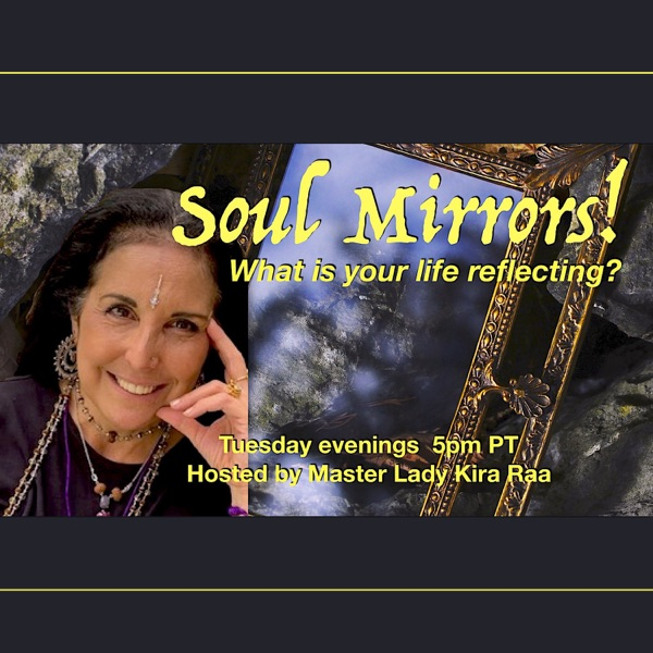 Soul Mirrors with Master Lady Kira Raa