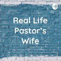 Real Life Pastor's Wife podcast