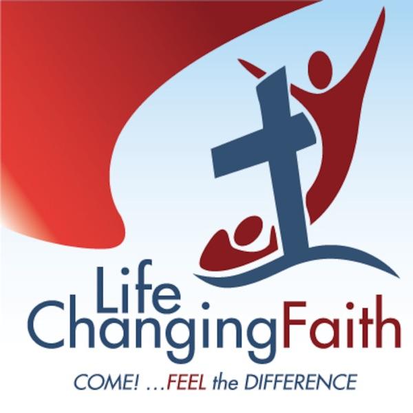 Life Changing Faith Christian Fellowship Church Podcast