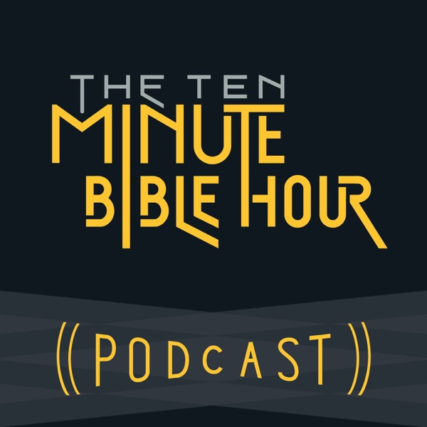 The Ten Minute Bible Hour Podcast image