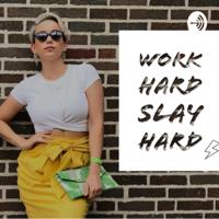 Work Hard, Slay Hard podcast