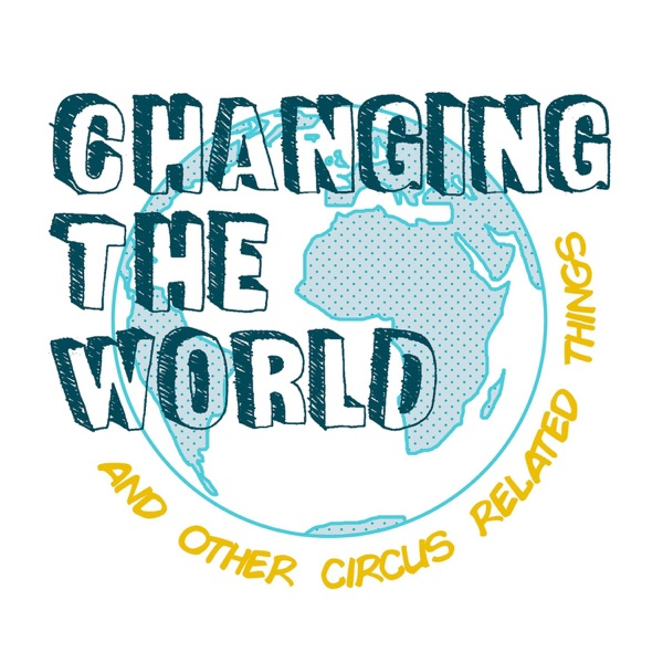 Changing the World and Other Circus Related Things