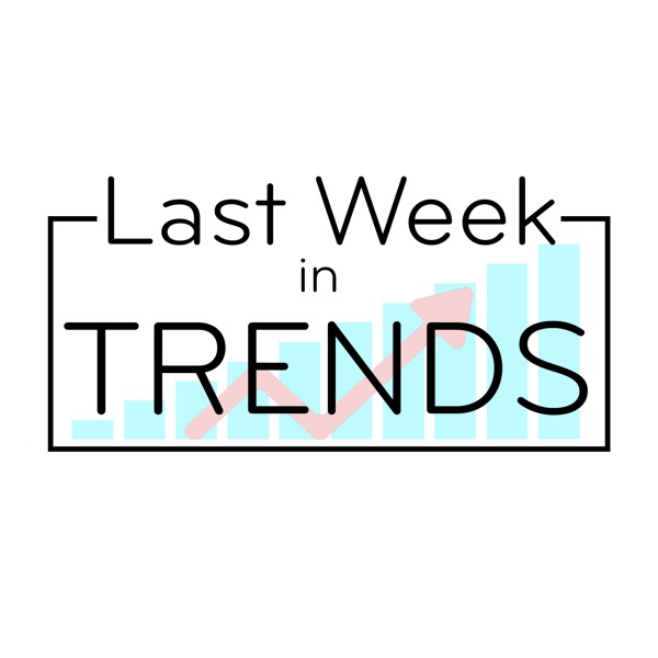 Last Week in Trends