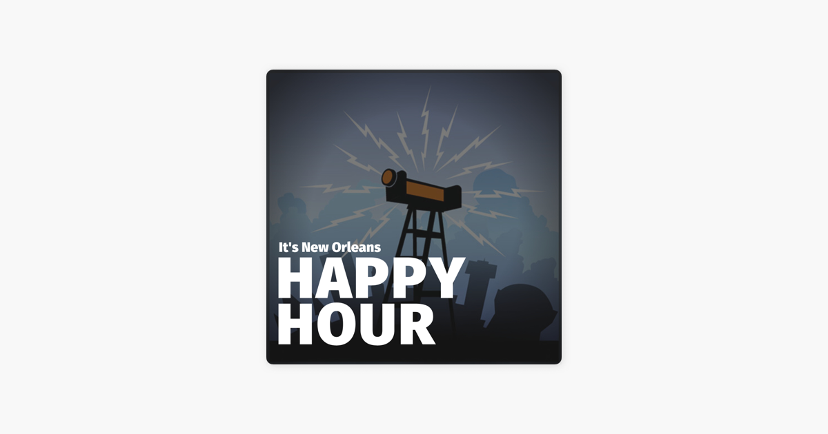 It's New Orleans: Happy Hour on Apple Podcasts