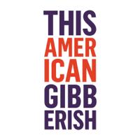 This American Gibberish podcast
