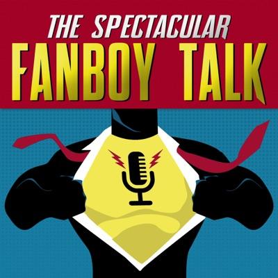 The Spectacular Fanboy Talk
