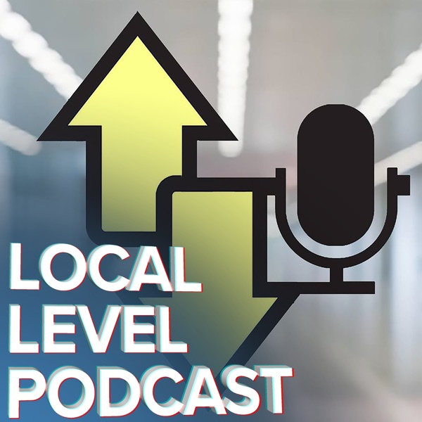 Local Level Podcast   Stories of Success and Struggle from Everyday People.