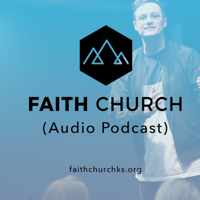 Faith Church Kansas - Audio Podcast podcast