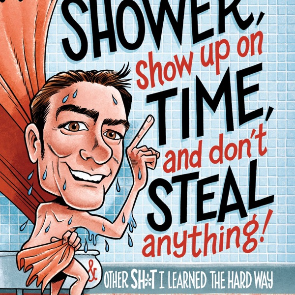 Take a Shower, Show Up On Time and Don't Steal Anything