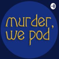 Murder we pod podcast