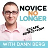 Novice No Longer Podcast: Escape Novice-dom and Build The Life You Want With Dann Berg