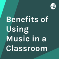 Benefits of Using Music in a Classroom podcast