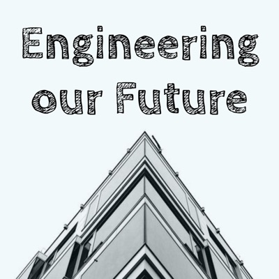 Engineering our Future