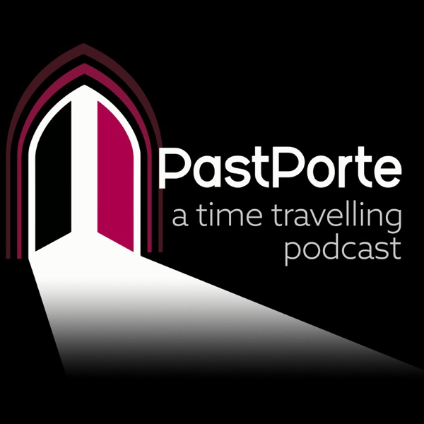 PastPorte: A Time Travelling Podcast