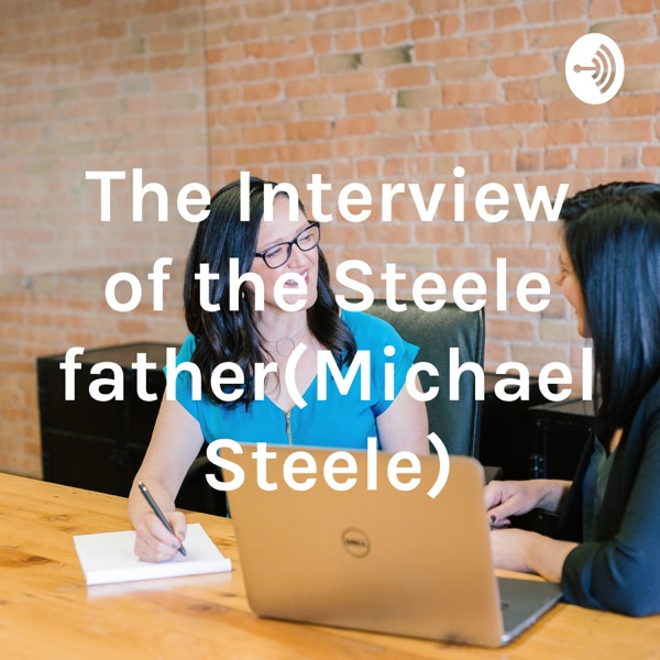 The Interview of the Steele father(Michael Steele)