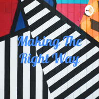 Making The Right Way podcast