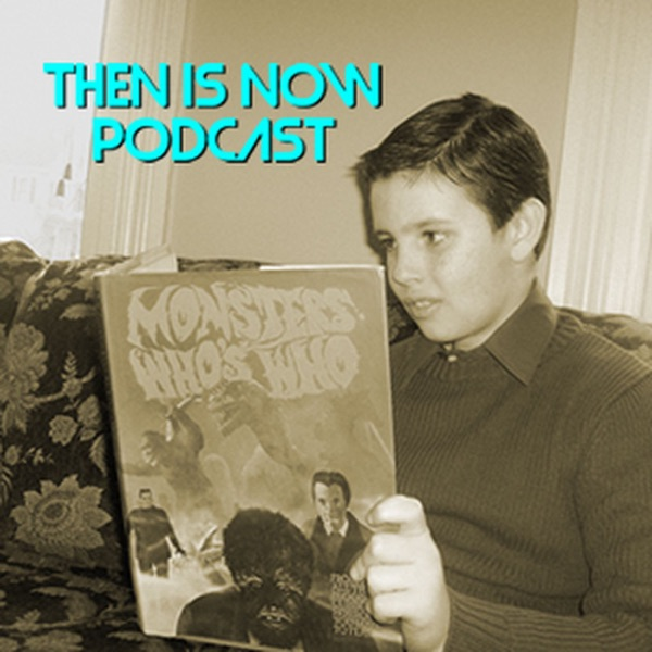 Then Is Now Podcast