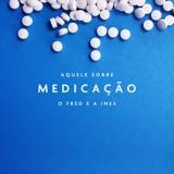 Aquele Sobre Medicação