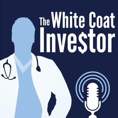 White Coat Investor Podcast:Dr. Jim Dahle of the White Coat Investor