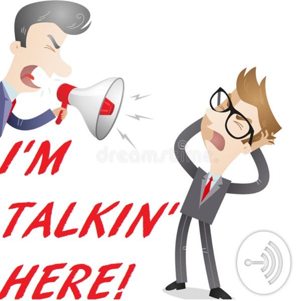 I'm Talkin' Here!