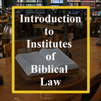 IBL00 - Introduction to Institutes of Biblical Law podcast
