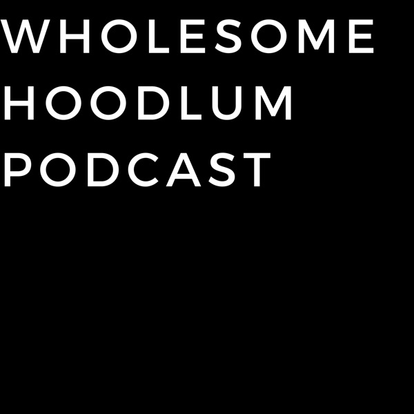 Wholesome Hoodlum Podcast