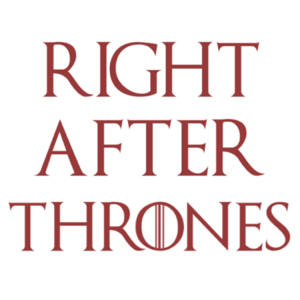 Right After Thrones - A Game of Thrones Podcast