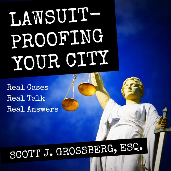 Lawsuit-Proofing Your City with Scott Grossberg