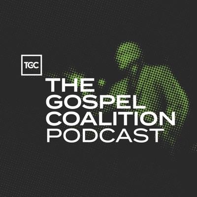 TGC Podcast:The Gospel Coalition