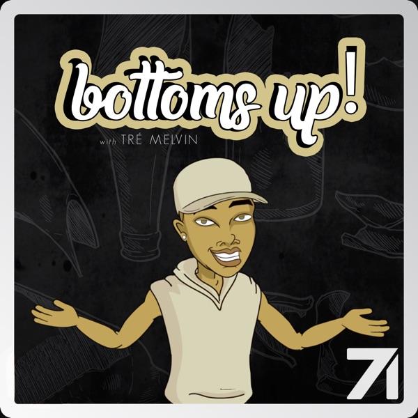 Bottoms Up! With Tré Melvin