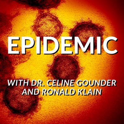 EPIDEMIC with Dr. Celine Gounder and Ronald Klain:JUST HUMAN PRODUCTIONS