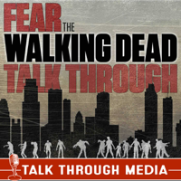 Fear the Walking Dead Talk Through podcast