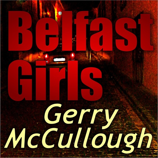 Belfast Girls – a novel by Gerry McCullough Irish podcast