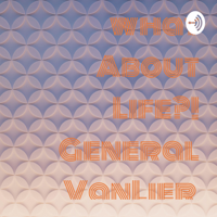 What About Life?! General VanLier podcast