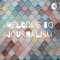 Welcome to journalism podcast