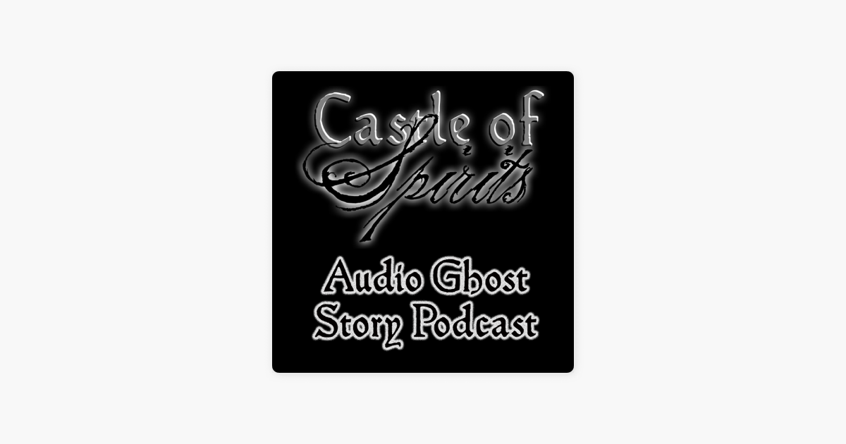 Castle of Spirits Audio Ghost Stories on Apple Podcasts