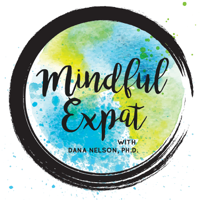 Mindful Expat, with Dana Nelson, Ph.D. podcast