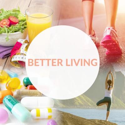Better Living Podcast:Better Living